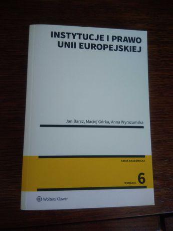 Instytucje i prawo Unii Europejskiej, Jan Barcz, Maciej Górka, Anna Wy
