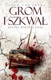 Kraina Martwej Ziemi. T.2 Grom i szkwał Autor: Łukawski Jacek