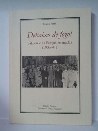 Debaixo de Fogo! Salazar e as Forças Armadas. (1935-41)