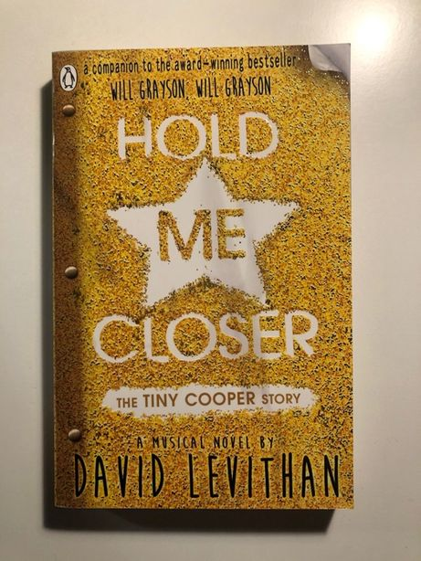 Hold Me Closer. The Tiny Cooper story - David Levithan