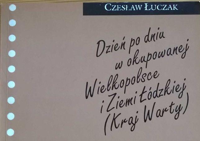 Dzień po dniu w okupowanej Wielkopolsce i Ziemi Łódzkiej (Kraj Warty)