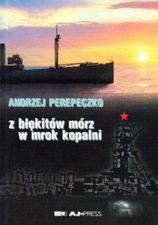 Z błękitów mórz w mrok kopalni - Andrzej Perepeczko