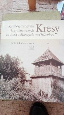 Kresy:katalog fotografii krajoznawczych ze zbioru Mieczysława Orłowicz
