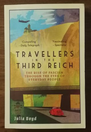 travellers int the third reich, julia boyd, the rise of fascism