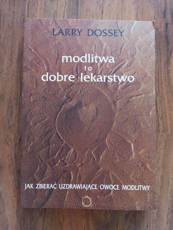 Modlitwa to dobre lekarstwo Larry Dossey