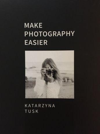 Kasia Tusk Make Photography Easier