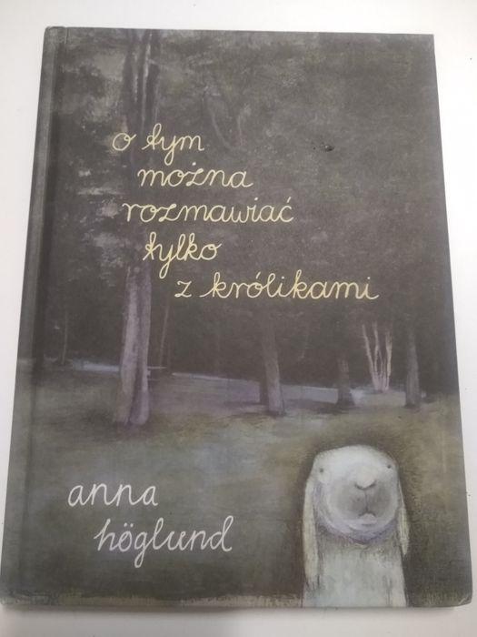 """""""O tym można rozmawiać tylko z królikami"""" Anna Höglund dla dzieci Piła - image 1"""