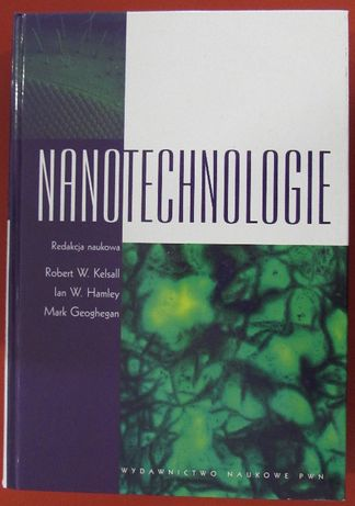Nanotechnologie Redakcja naukowa: Robert W.Kelsall, Ian W. Hamley, Mar