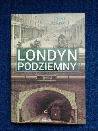 """Peter Ackroyd """"Londyn podziemny"""""""