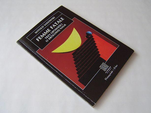 Witold Sadowski Femme fatale Trzy opowieści o królowej nauk matematyka