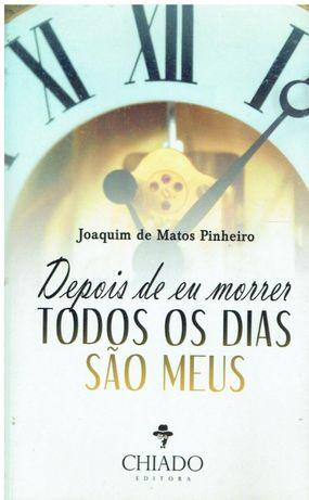 10630 Depois de Eu Morrer Todos os Dias São Meus de Joaquim Matos Pi