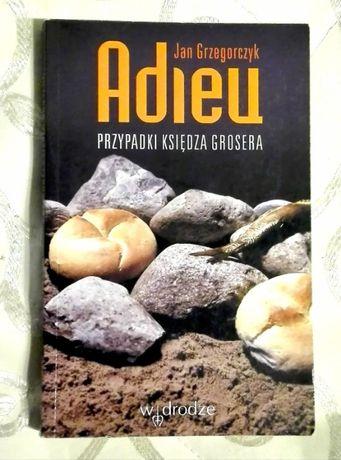 """""""Adieu. Przypadki Księdza Grosera"""" Jan Grzegorczyk"""