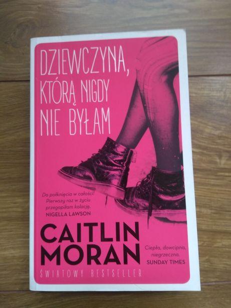 Dziewczyna którą nigdy nie byłam. C. Moran. Bestseller.Stan idealny.