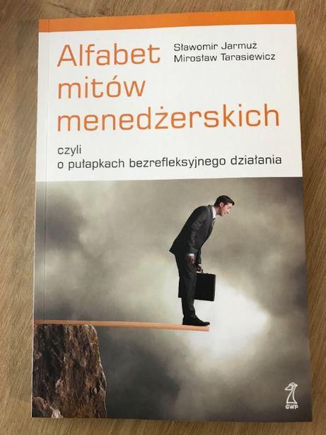 Sławomir Jarmuż ; Mirosław Tarasiewicz Alfabet Mitów Menedżerskich