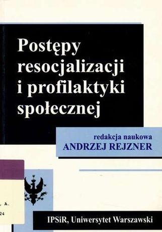 Andrzej Rejzner Postępy resocjalizacji i profilaktyki społecznej