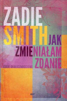 """Zadie Smith """"Jak zmieniałam zdanie"""""""