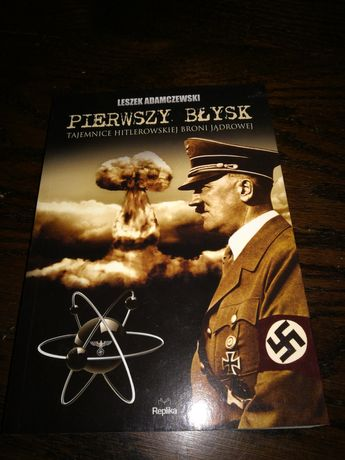 Pierwszy błysk. Tajemice hitlerowskiej broni atomowej