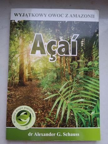 Acai: Wyjątkowy owoc z Amazonii, dr A. G. Schauss