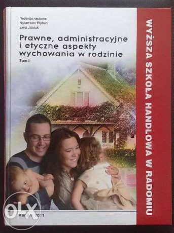 Prawne, administracyjne i etyczne aspekty wychowania w rodzinie -tom I