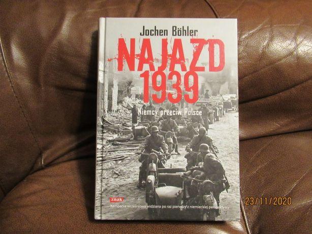 """Najazd 1939. Niemcy przeciwko Polsce"" Jochen Bohler."