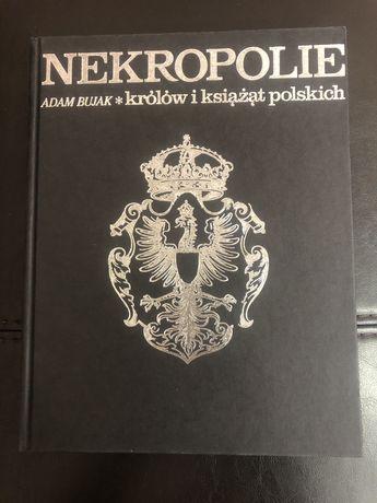Nekropolie królów i książąt polskich - Adam Bujak