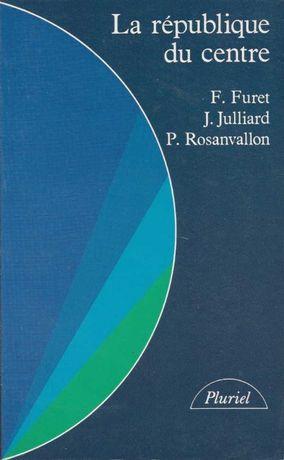 La république du centre - F. Furet, J. Julliard, P. Rosanvallon