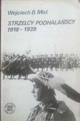 Wojciech B. Moś – Strzelcy Podhalańscy 1918 – 1939