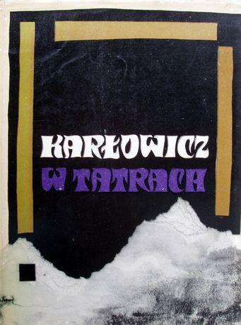 Mieczysław Karłowicz w Tatrach. Pisma taternickie i zdjęcia foto. 1968