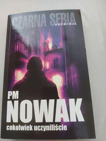 """P. M Nowak """"Cokolwiek uczyniliście"""""""