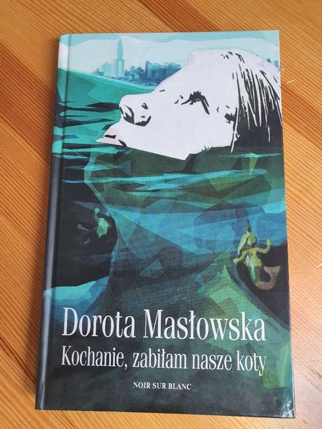 Kochanie, zabiłam nasze koty, Dorota Masłowska