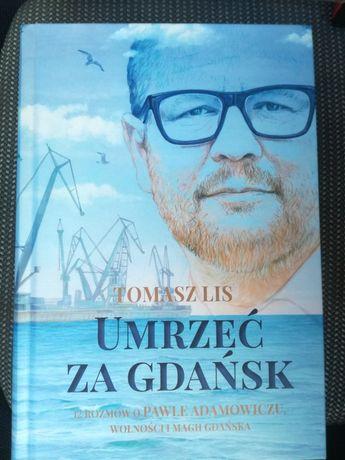 Tomasz Lis - Umrzeć za Gdańsk - 12 rozmów o Pawle Adamowiczu