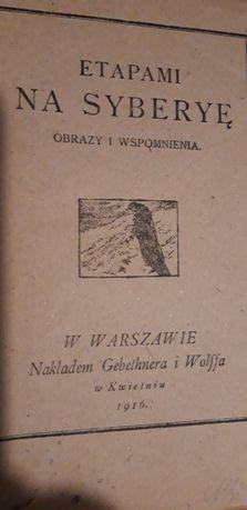 Etapami na Syberję. OBRAZY I WSPOMNIENIA -W-wa 1916 unikat