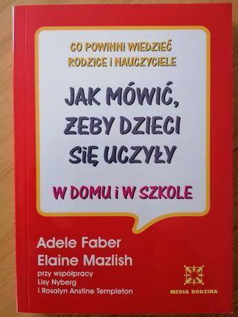 Adele Faber, Elaine Mazlish- Jak mówić, aby dzieci się uczyły