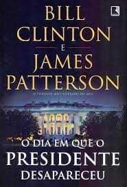 O presidente Desapareceu - Bill Cinton/James Patterson