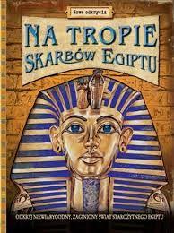 Na Tropie SKARBÓW EGIPTU - Clive Gifford