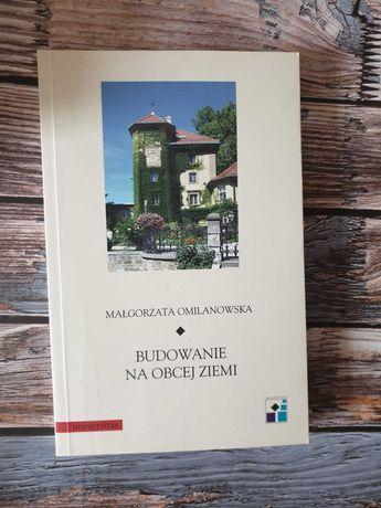 """""""Budowanie na obcej ziemi"""", Małgorzata Omilanowska"""