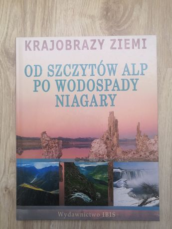 Album Krajobrazy Ziemi Od szczytów Alp po Wodospady Niagary wyd. IBIS