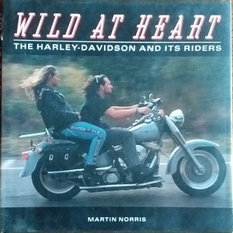Martin Norris - Wild at Heart the Harley-Davidson and its Riders