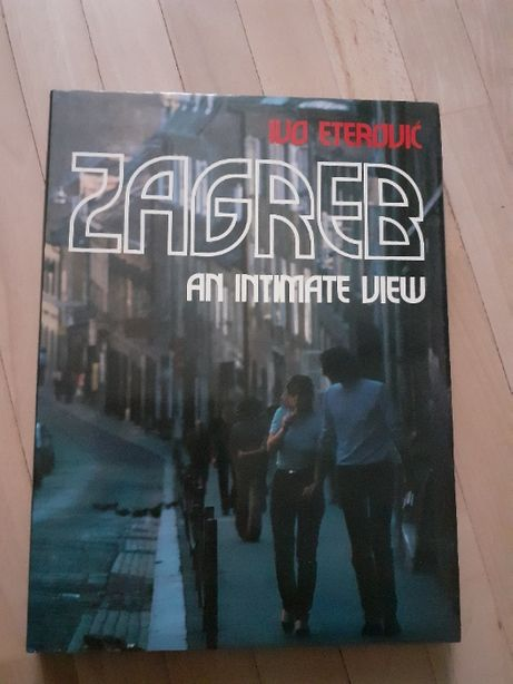 Zagreb: An intimate view Hardcover Ivo Eterovic