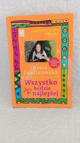 wszystko będzie najlepiej kurs pozytywnego myślenia Beata Pawlikowska