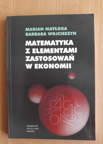Matematyka z elementami zastosowań w ekonomii M. Matłoka B. Wojcieszyn