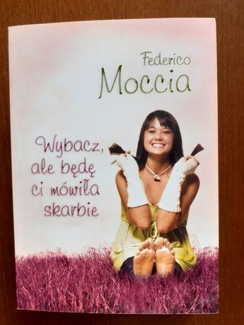 """Książka """"Wybacz,ale będę Ci mówiła skarbie"""" Federico Moccia"""