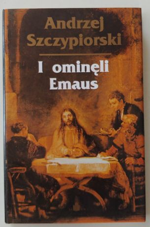 I ominęli Emaus - Andrzej Szczypiorski
