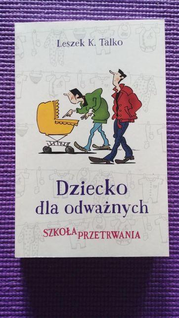 Dziecko dla odwaznych Szkola przetrwania nowa Leszek K. Talko