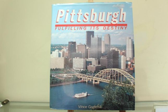 Pittsburgh: Fulfilling Its Destiny 1986 by Vince Gagetta