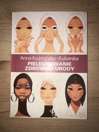 Pielęgnowanie zdrowia i urody Anna Koźmińska-Kubarska