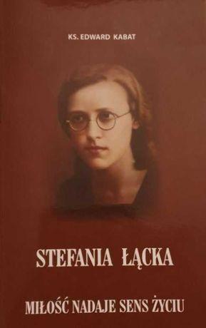 Stefania Łącka biografia - opracowanie ks. dr Edward Kabat