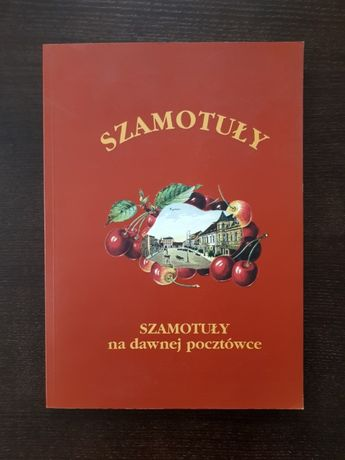 """""""Szamotuły na dawnej pocztówce 1898.-1939"""" album"""