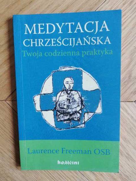 Medytacja chrześcijańska Twoja codzienna praktyka Laurence Freeman OSB
