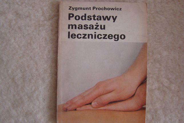 Podstawy masażu leczniczego . Zygmunt Prochowicz .
